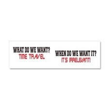 What Do We Want? Time Travel! Car Magnet 10 x 3