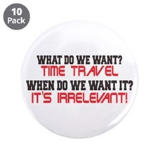 "What Do We Want? Time Travel! 3.5"" Button (10"