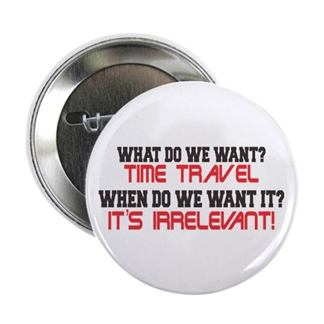 """What Do We Want? Time Travel! 2.25"""" Button (1"""