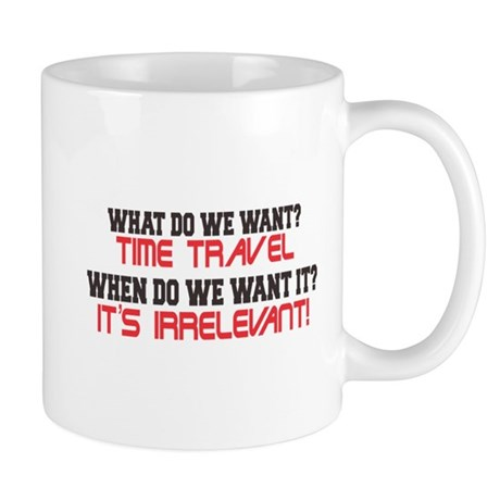 What Do We Want? Time Travel! Mug