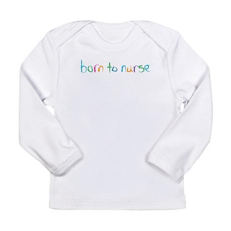 Born to Nurse Long Sleeve Infant T-Shirt