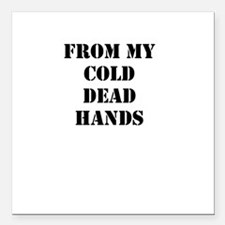 """From my Cold Dead Hands Square Car Magnet 3"""" x 3"""""""