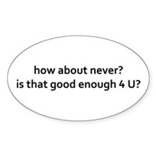 how about never? good enough 4 u Decal