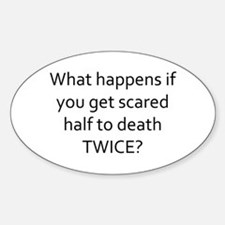 what happens if you get scared half Sticker (Oval)