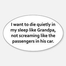 I want to die quietly in my sleep Sticker (Oval)