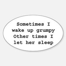Sometimes I wake up grumpy other Sticker (Oval)