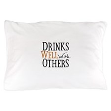Drinks Well With Others Pillow Case