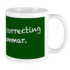 I'm silently correcting your grammar. Mug