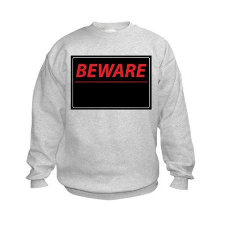 Beware Kids Sweatshirt