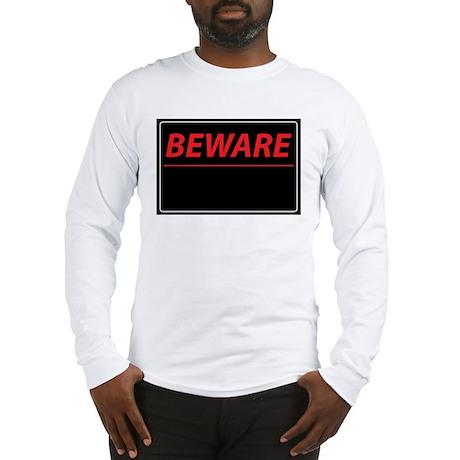 Beware Long Sleeve T-Shirt