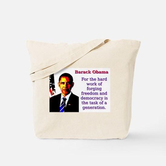For The Hard Work Of Forging - Barack Obama Tote B