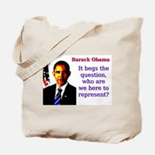 It Begs The Question - Barack Obama Tote Bag