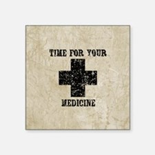 """Time For Your Medicine Square Sticker 3"""" x 3"""""""