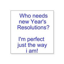 Who Needs New Years Resolutions? Square Sticker 3""