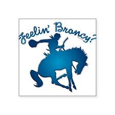 "Feelin Broncy.png Square Sticker 3"" x 3"""