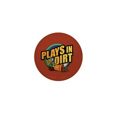 Plays in Dirt Mini Button