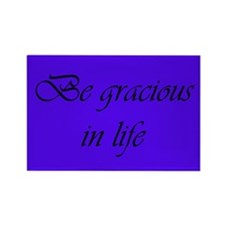 Be gracious in life (Rectangle Magnet)