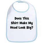 Does This Shirt Make My Head  Bib