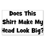 Does This Shirt Make My Head Sticker (Rectangular