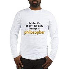 """""""Be the Life Philosopher"""" Long Sleeve T-Shirt"""