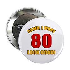 "80 Looks Good! 2.25"" Button"