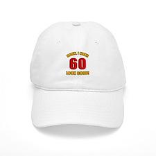 60 Looks Good! Baseball Cap
