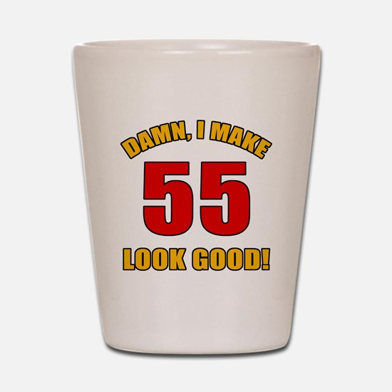 55 Looks Good! Shot Glass