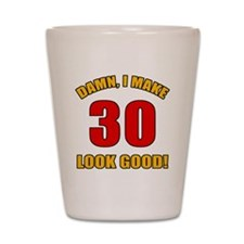 30 Looks Good! Shot Glass