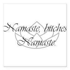 """Namaste, bitches. Namaste Square Car Magnet 3"""" x 3"""