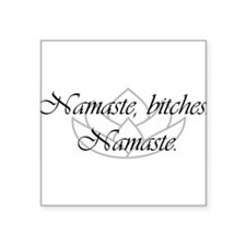 "Namaste, bitches. Namaste Square Sticker 3"" x 3"""
