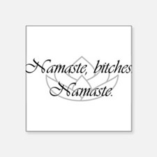 "Namaste, bitches. Namaste Square Sticker 3"" x 3"""