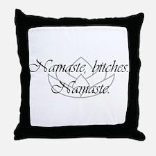Namaste, bitches. Namaste Throw Pillow