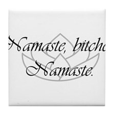 Namaste, bitches. Namaste Tile Coaster