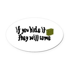 If You Hide It, They Will Come Oval Car Magnet