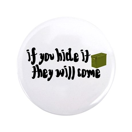 """If You Hide It, They Will Come 3.5"""" Button (100 pa"""