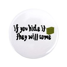 """If You Hide It, They Will Come 3.5"""" Button"""