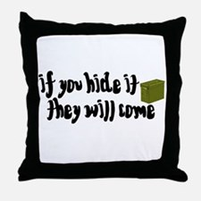 If You Hide It, They Will Come Throw Pillow