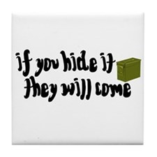 If You Hide It, They Will Come Tile Coaster