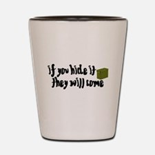 If You Hide It, They Will Come Shot Glass