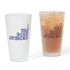Cute I was born awesome Drinking Glass