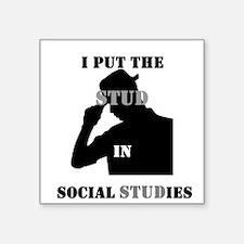 "I put the Stud in Social STUDies Square Sticker 3"""
