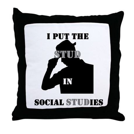 I put the Stud in Social STUDies Throw Pillow