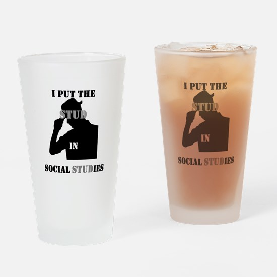 I put the Stud in Social STUDies Drinking Glass