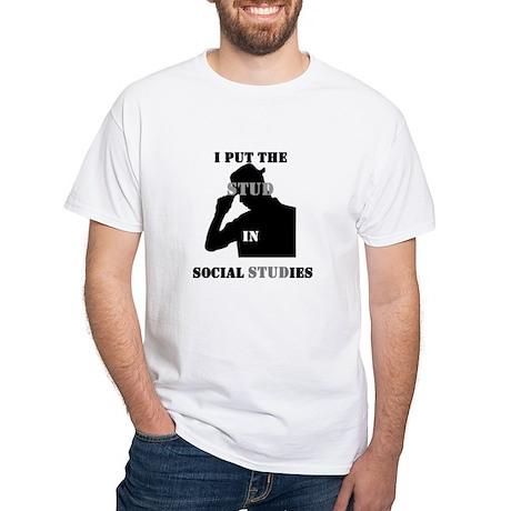 I put the Stud in Social STUDies White T-Shirt