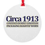 Funny 100th Gifts, Circa 1913 Round Ornament