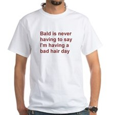 Having a bad hair day? Then be bald! Shirt