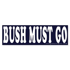 Bush Must Go Bumper Bumper Sticker
