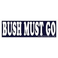 Bush Must Go Bumper Bumper Sticker