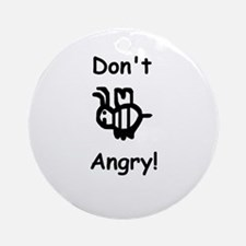 Don't B Angry! Ornament (Round)