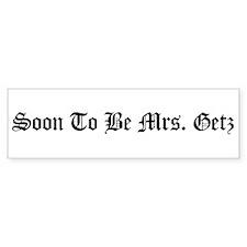Soon To Be Mrs. Getz Bumper Bumper Sticker